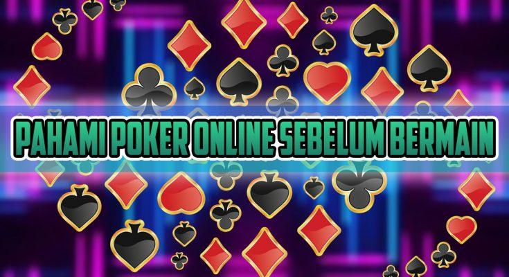Pahami Poker Online Sebelum Bermain
