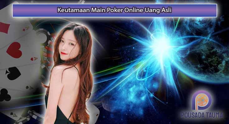 Keutamaan-Main-Poker-Online-Uang-Asli
